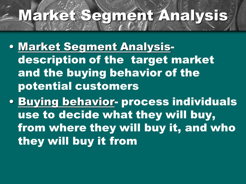 Market Segment Analysis Market Segment AnalysisMarket Segment Analysis- description of the target market and the buying behavior of the potential cust