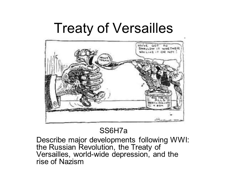 Treaty of Versailles SS6H7a Describe major developments following WWI: the Russian Revolution, the Treaty of Versailles, world-wide depression, and th