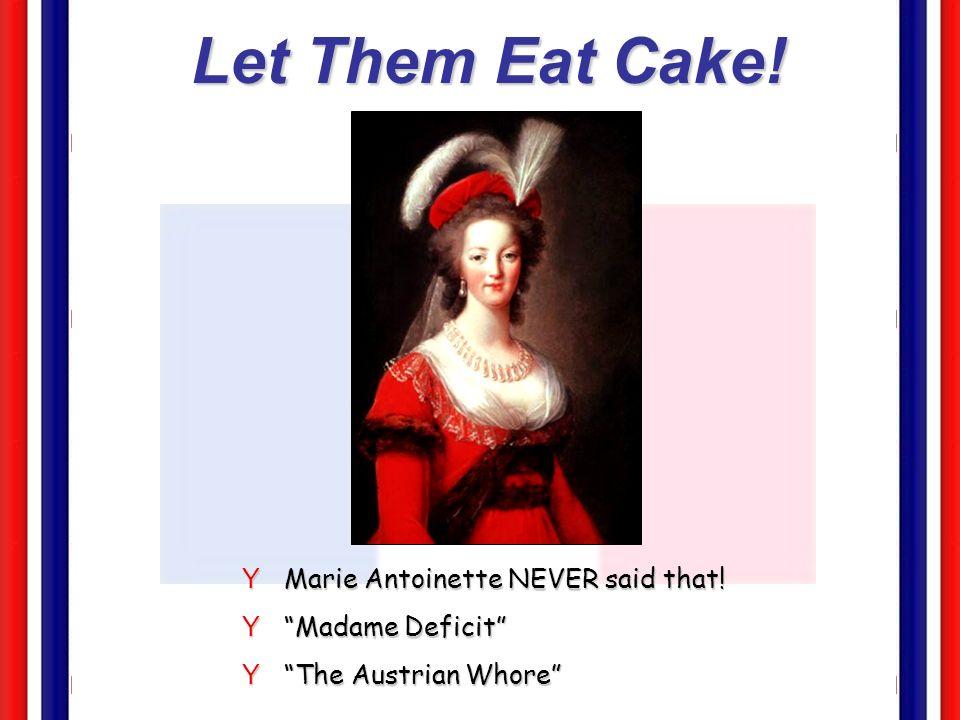 Let Them Eat Cake! YMarie Antoinette NEVER said that! YMadame Deficit YThe Austrian Whore