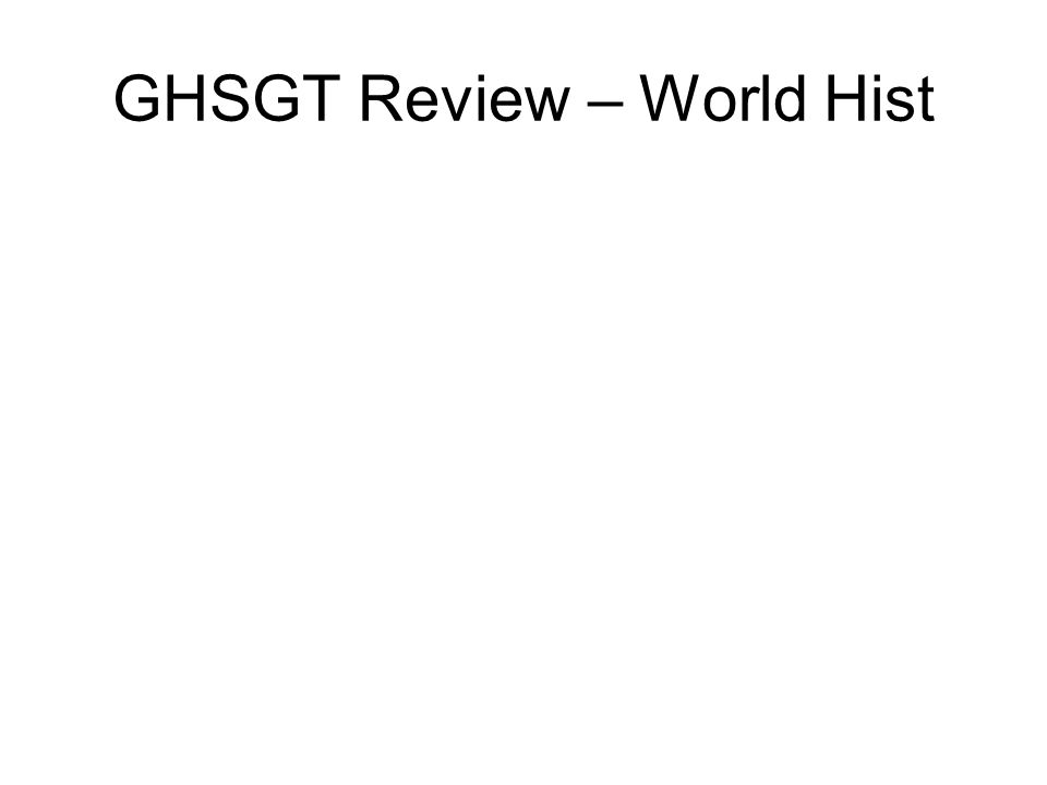 GHSGT Review – World Hist