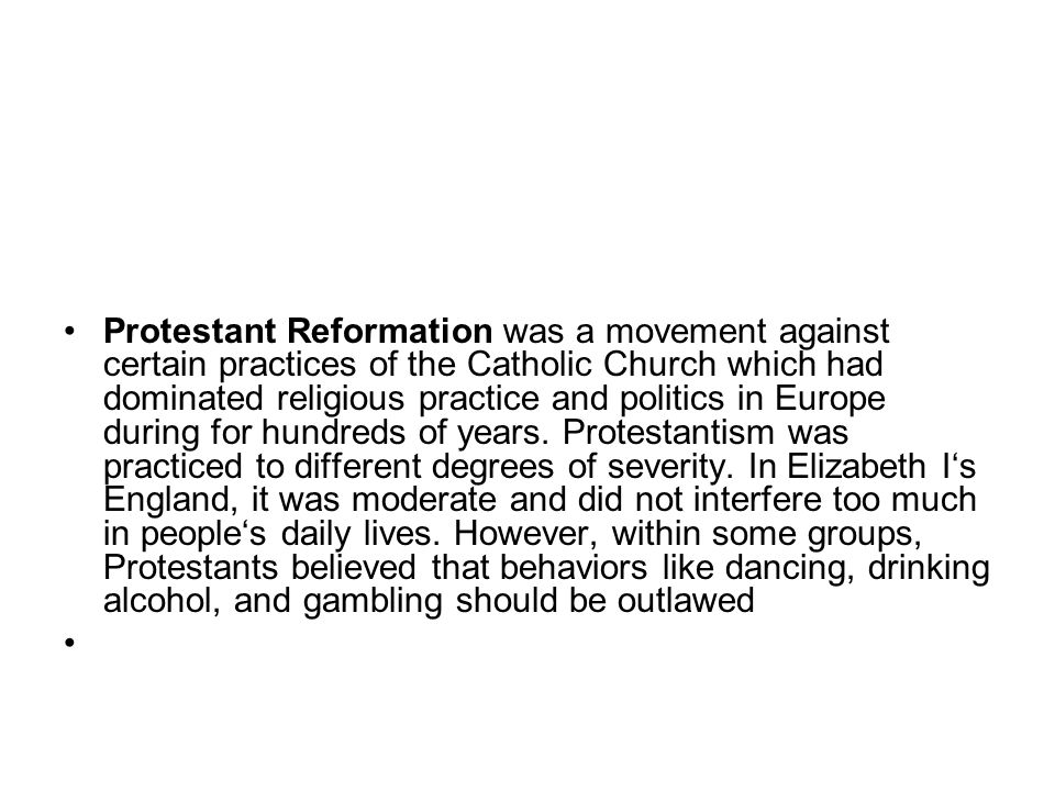 Protestant Reformation was a movement against certain practices of the Catholic Church which had dominated religious practice and politics in Europe during for hundreds of years.