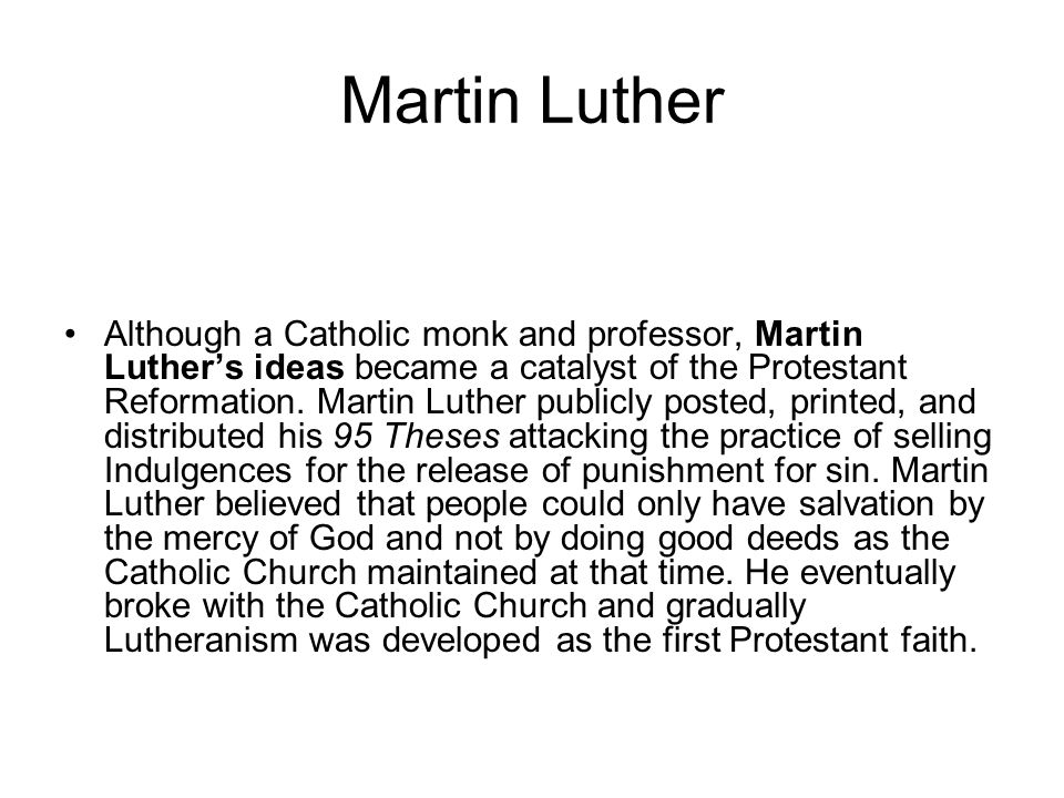 Although a Catholic monk and professor, Martin Luthers ideas became a catalyst of the Protestant Reformation.