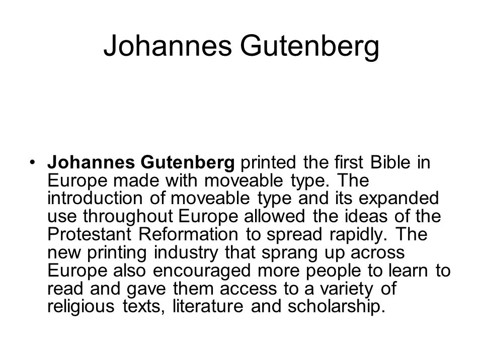 Johannes Gutenberg printed the first Bible in Europe made with moveable type.