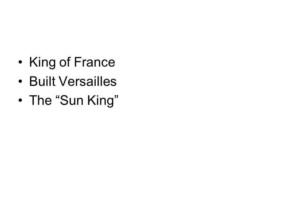 King of France Built Versailles The Sun King
