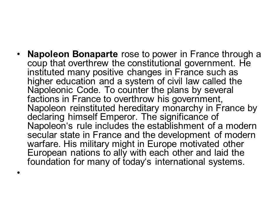Napoleon Bonaparte rose to power in France through a coup that overthrew the constitutional government.