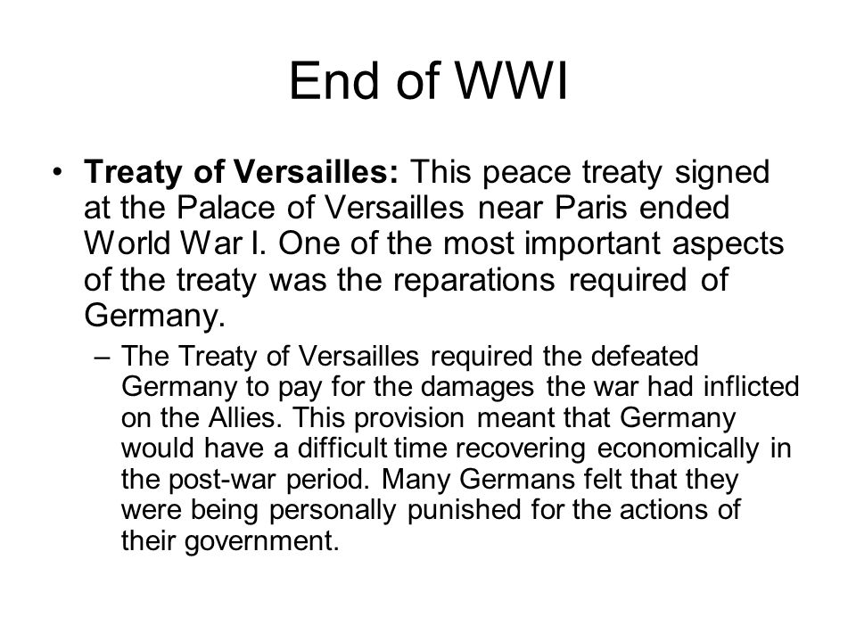 End of WWI Treaty of Versailles: This peace treaty signed at the Palace of Versailles near Paris ended World War I.