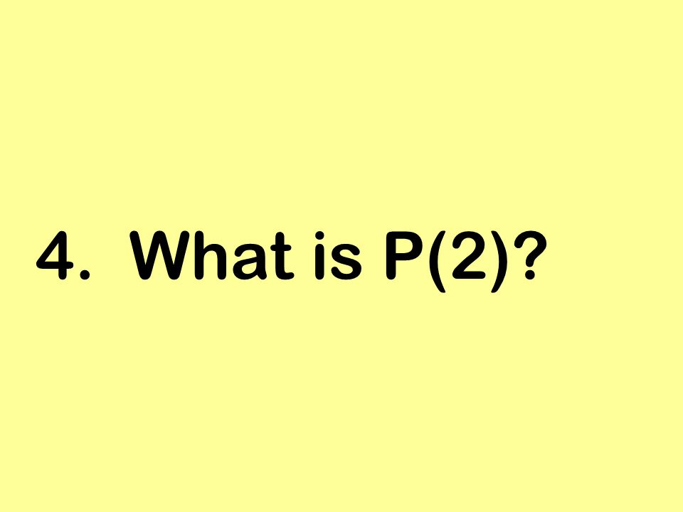 4. What is P(2)?