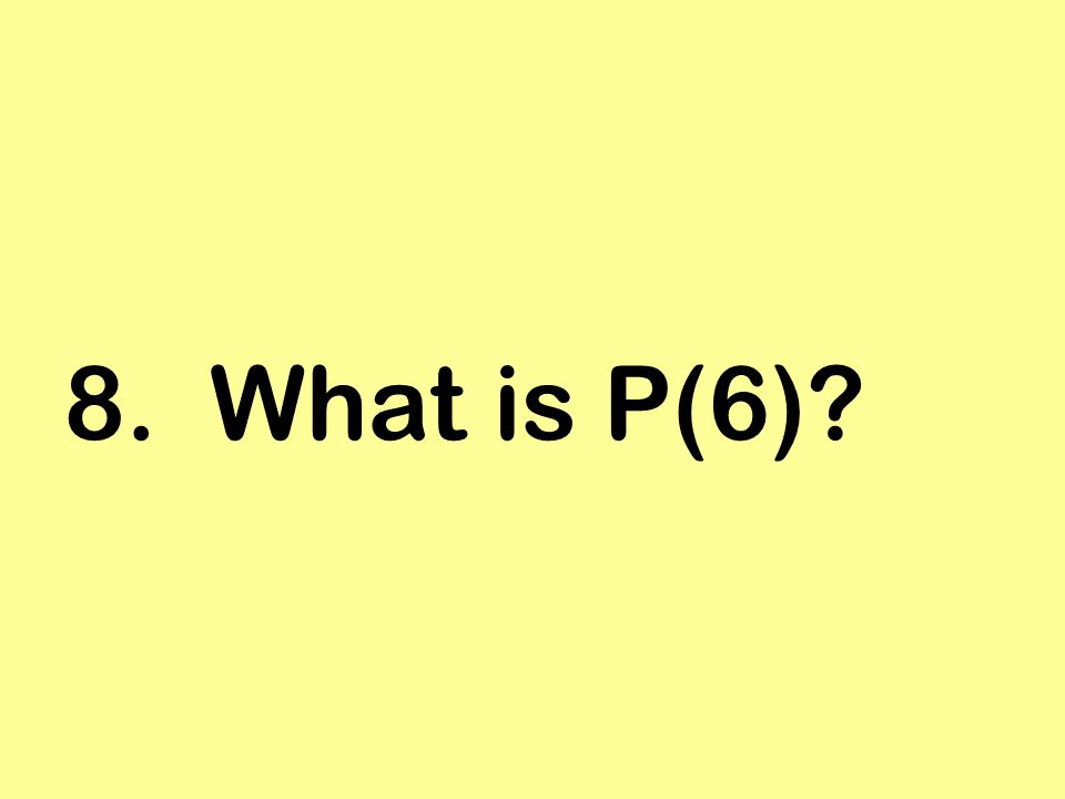 8. What is P(6)?