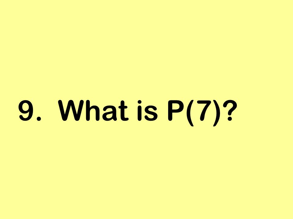 9. What is P(7)?