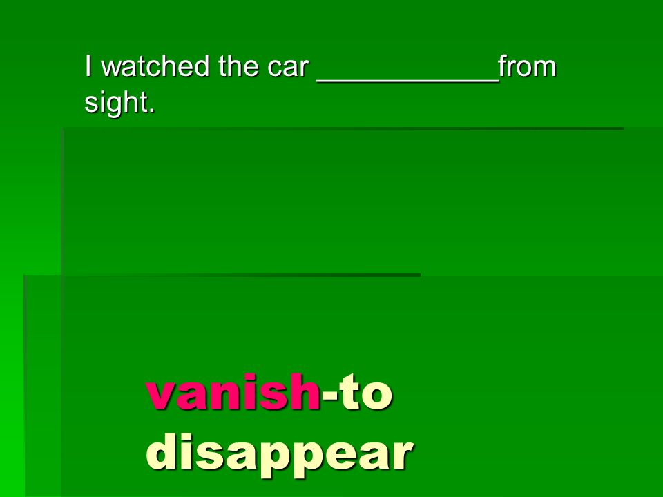 vanish-to disappear