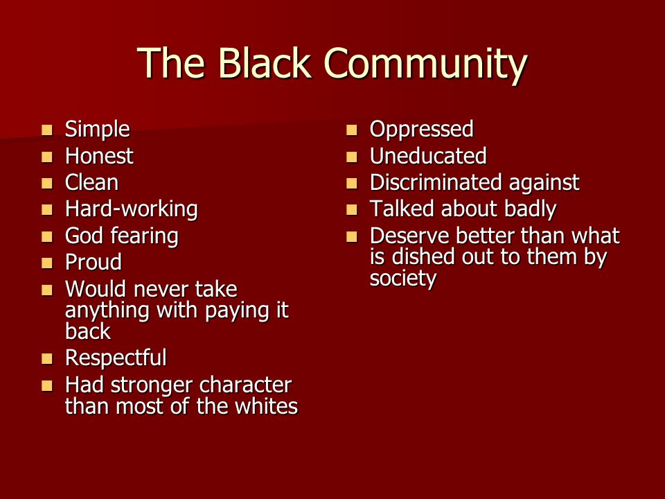 The Black Community Simple Simple Honest Honest Clean Clean Hard-working Hard-working God fearing God fearing Proud Proud Would never take anything wi