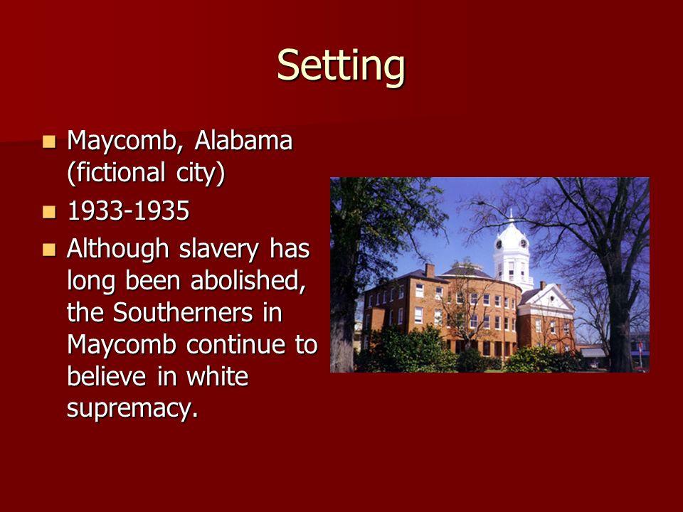 Setting Maycomb, Alabama (fictional city) Maycomb, Alabama (fictional city) 1933-1935 1933-1935 Although slavery has long been abolished, the Southern