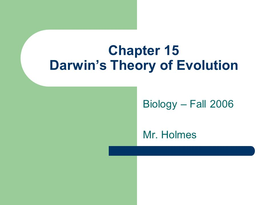 Chapter 15 Darwins Theory of Evolution Biology – Fall 2006 Mr. Holmes