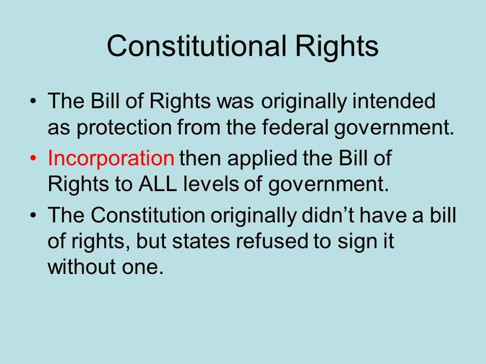 Constitutional Rights The Bill of Rights was originally intended as protection from the federal government.