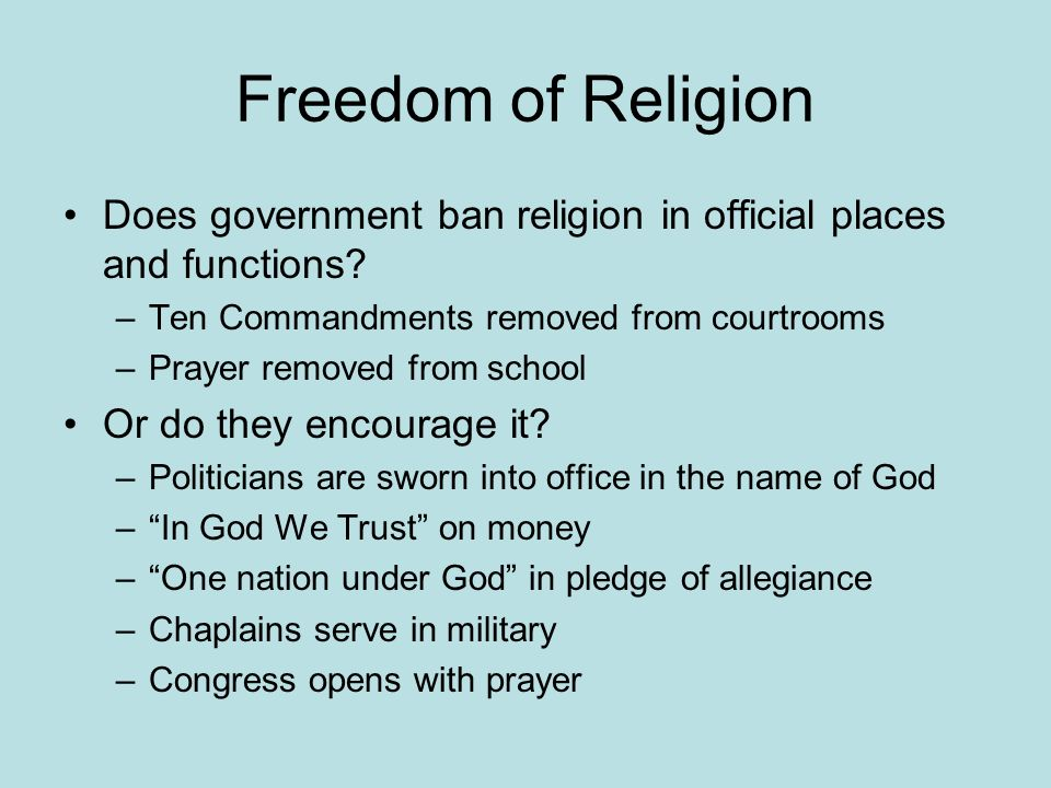 Freedom of Religion Does government ban religion in official places and functions.