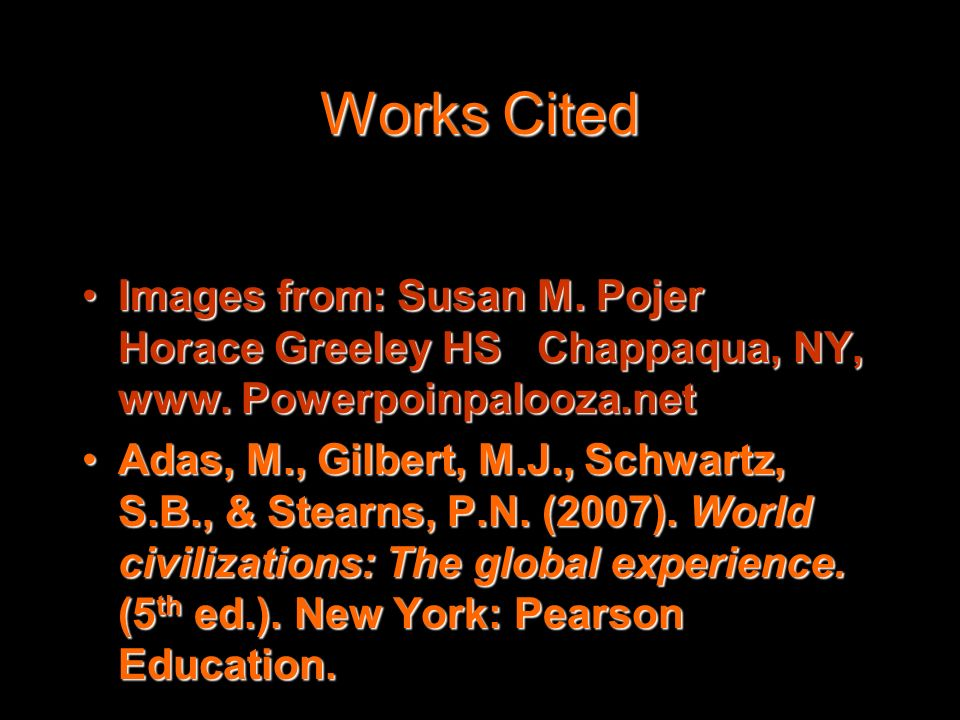 Works Cited Images from: Susan M. Pojer Horace Greeley HS Chappaqua, NY, www. Powerpoinpalooza.netImages from: Susan M. Pojer Horace Greeley HS Chappa