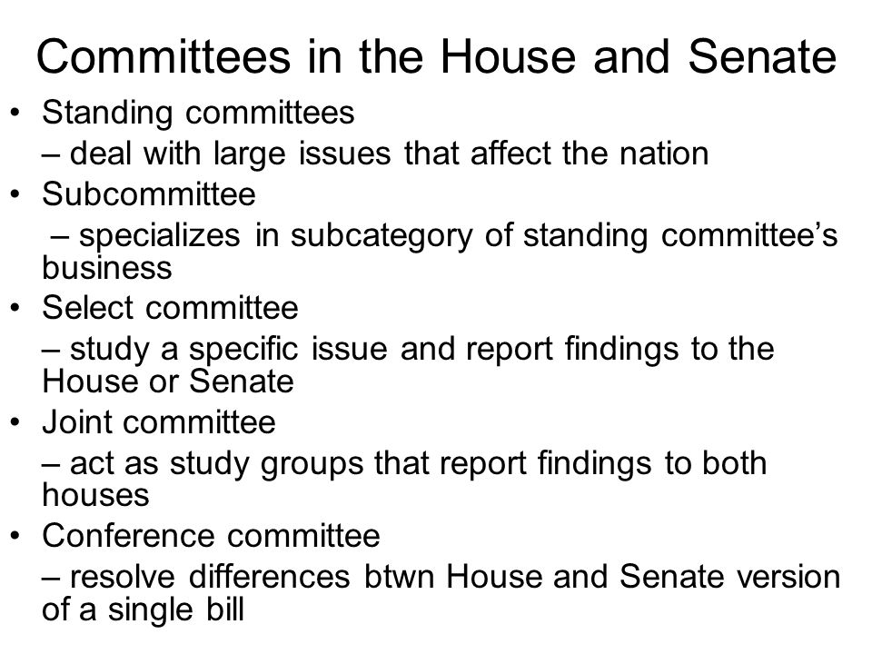 Committees in the House and Senate Standing committees – deal with large issues that affect the nation Subcommittee – specializes in subcategory of st