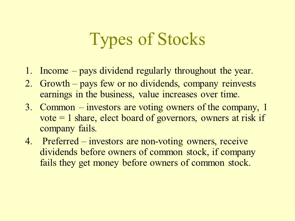 STOCKS Stocks represent ownership in the corporation. a/k/a equities shareholders receive a share of the profit, paid quarterly (dividends) 4 types: i