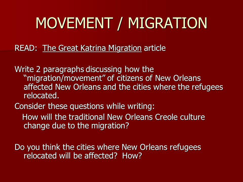 MOVEMENT / MIGRATION READ: The Great Katrina Migration article Write 2 paragraphs discussing how the migration/movement of citizens of New Orleans affected New Orleans and the cities where the refugees relocated.