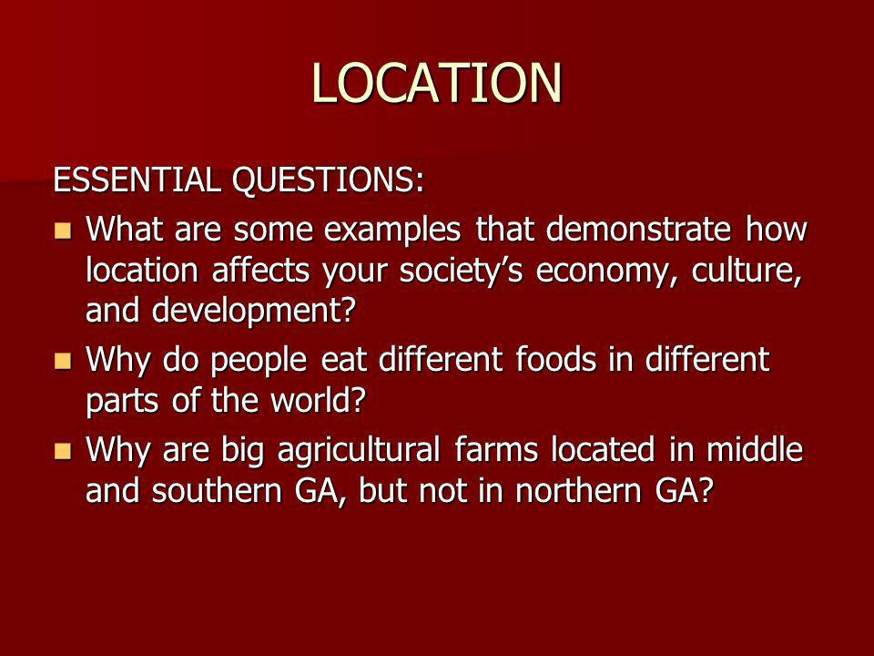 LOCATION ESSENTIAL QUESTIONS: What are some examples that demonstrate how location affects your societys economy, culture, and development? What are s