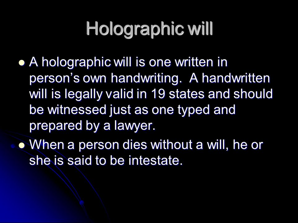 Holographic will A holographic will is one written in persons own handwriting.