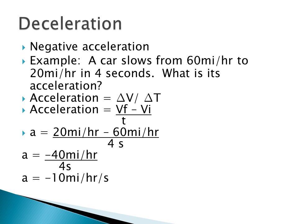 Acceleration = V/ T a = 26m/s – 10m/s 2 s a = 16m/s 2s a = 8m/s/s or 8m/s 2