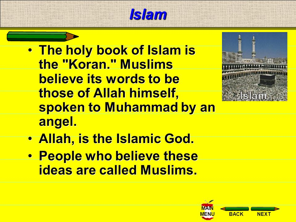 NEXTBACK MAIN MENUIslam ISLAM is the name given to the religion preached by the prophet Muhammad in the 600s A. D. The Islamic religion started in the