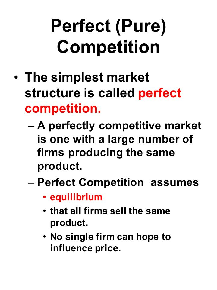 Perfect (Pure) Competition The simplest market structure is called perfect competition.