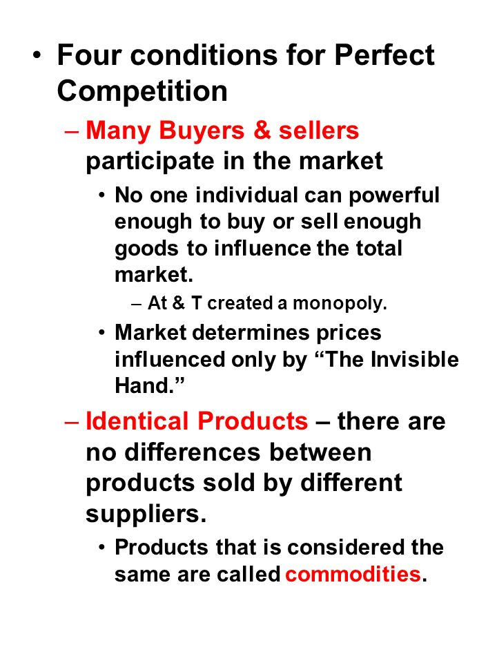 –Identical Products – there are no differences between products sold by different suppliers.