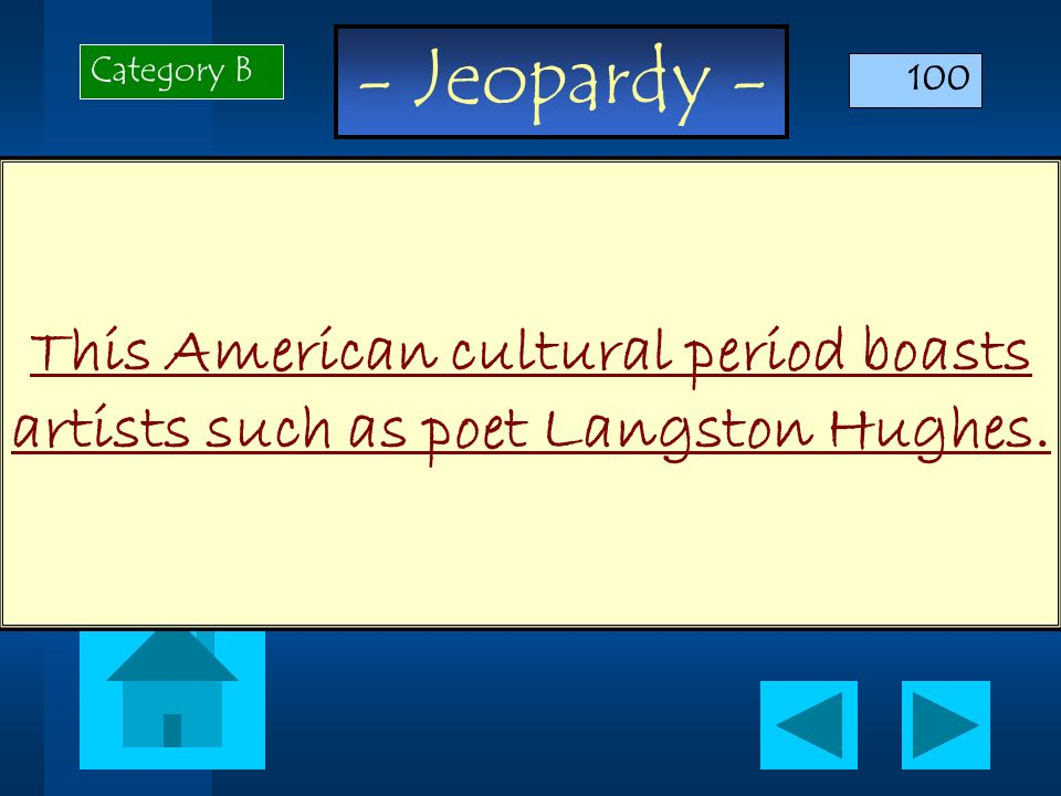 - Jeopardy - This American cultural period boasts artists such as poet Langston Hughes. Category B 100