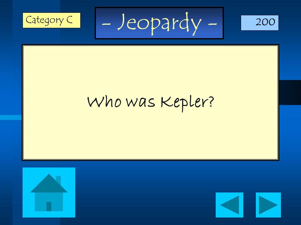 - Jeopardy - Who was Kepler? Category C 200