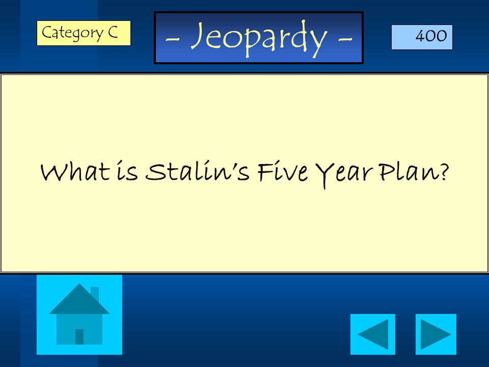 - Jeopardy - What is Stalins Five Year Plan? Category C 400