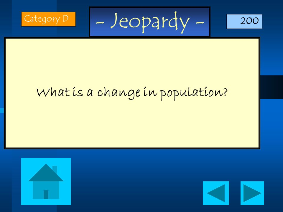 - Jeopardy - What is a change in population? Category D 200