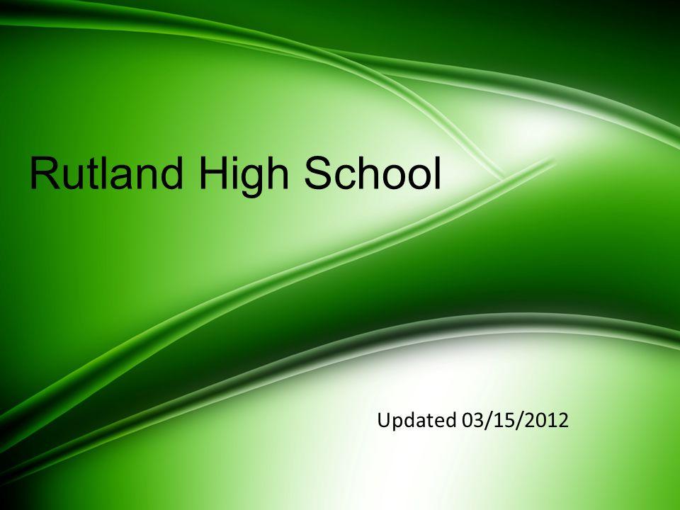 Rutland High School Updated 03/15/2012