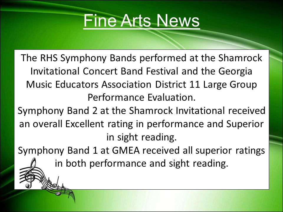 Fine Arts News The RHS Symphony Bands performed at the Shamrock Invitational Concert Band Festival and the Georgia Music Educators Association Distric