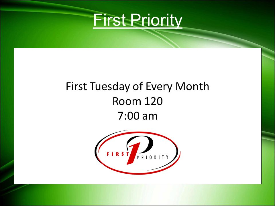 First Priority First Tuesday of Every Month Room 120 7:00 am