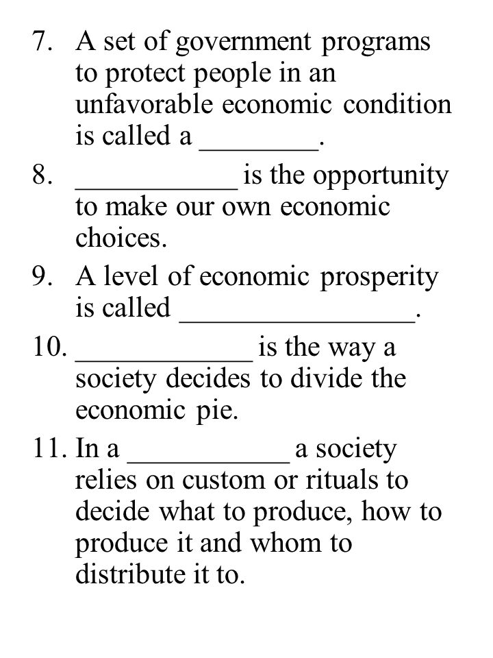 7.A set of government programs to protect people in an unfavorable economic condition is called a ________. 8.___________ is the opportunity to make o