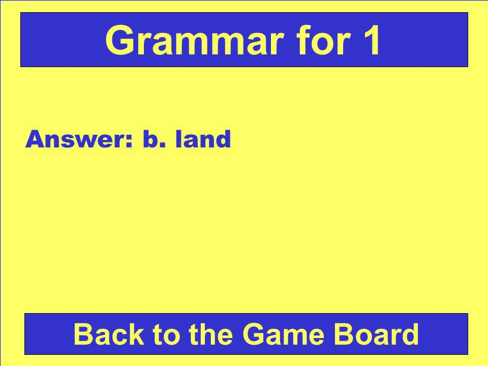 Which word does NOT have the same ending sound as lamp? a. limp b. landc. bump Check Your Answer Grammar for 1