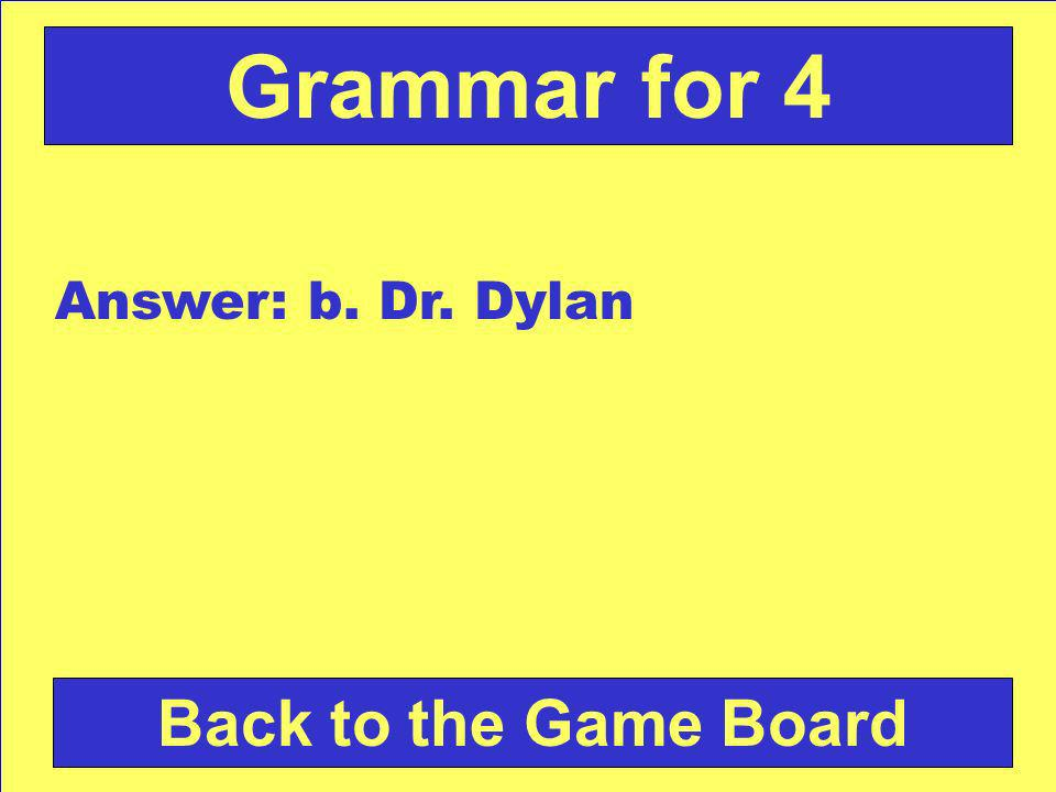 Which name is written correctly? a.ms. Dylan b.Dr. Dylan c.miss Dylan Check Your Answer Grammar for 4