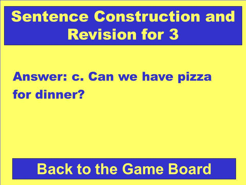Check Your Answer Sentence Construction and Revision for 3 Which is a complete sentence? a.Lots of dishes to wash. b.I like apples we ate cookies. c.C