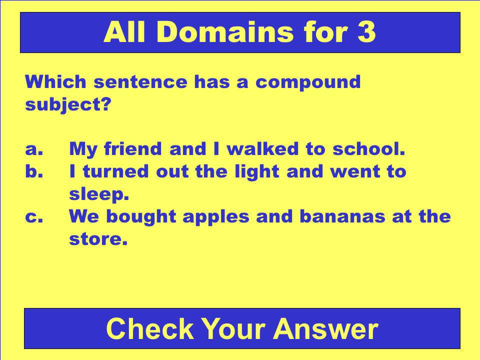 Back to the Game Board All Domains for 2 Answer: b. are