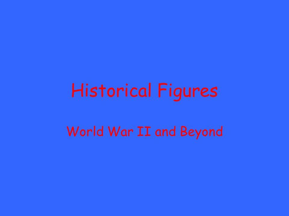 Historical Figures World War II and Beyond