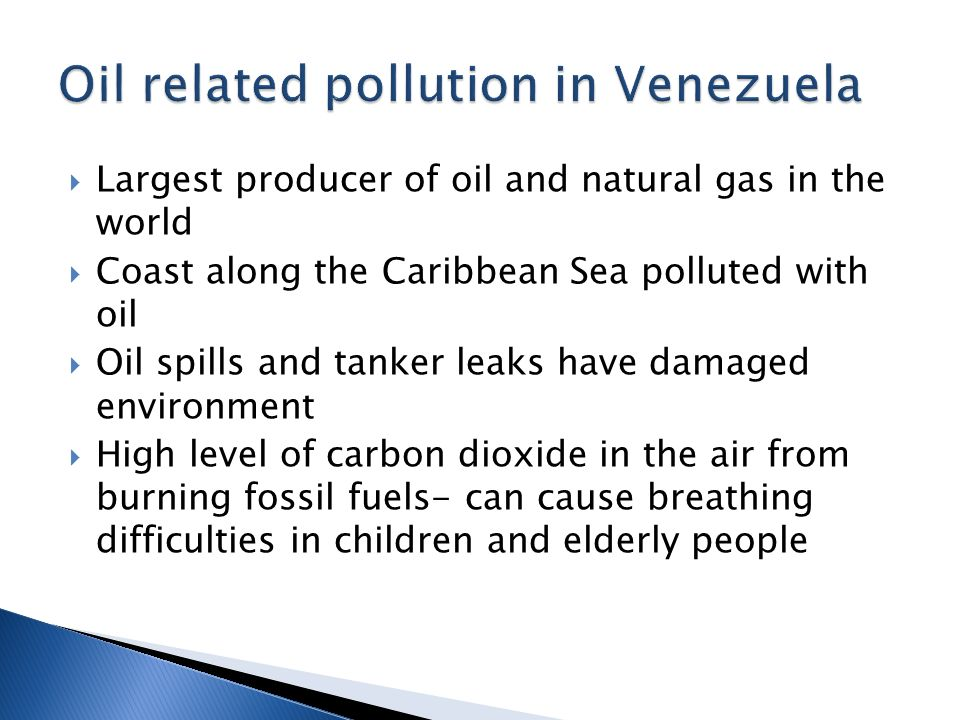 Largest producer of oil and natural gas in the world Coast along the Caribbean Sea polluted with oil Oil spills and tanker leaks have damaged environment High level of carbon dioxide in the air from burning fossil fuels- can cause breathing difficulties in children and elderly people