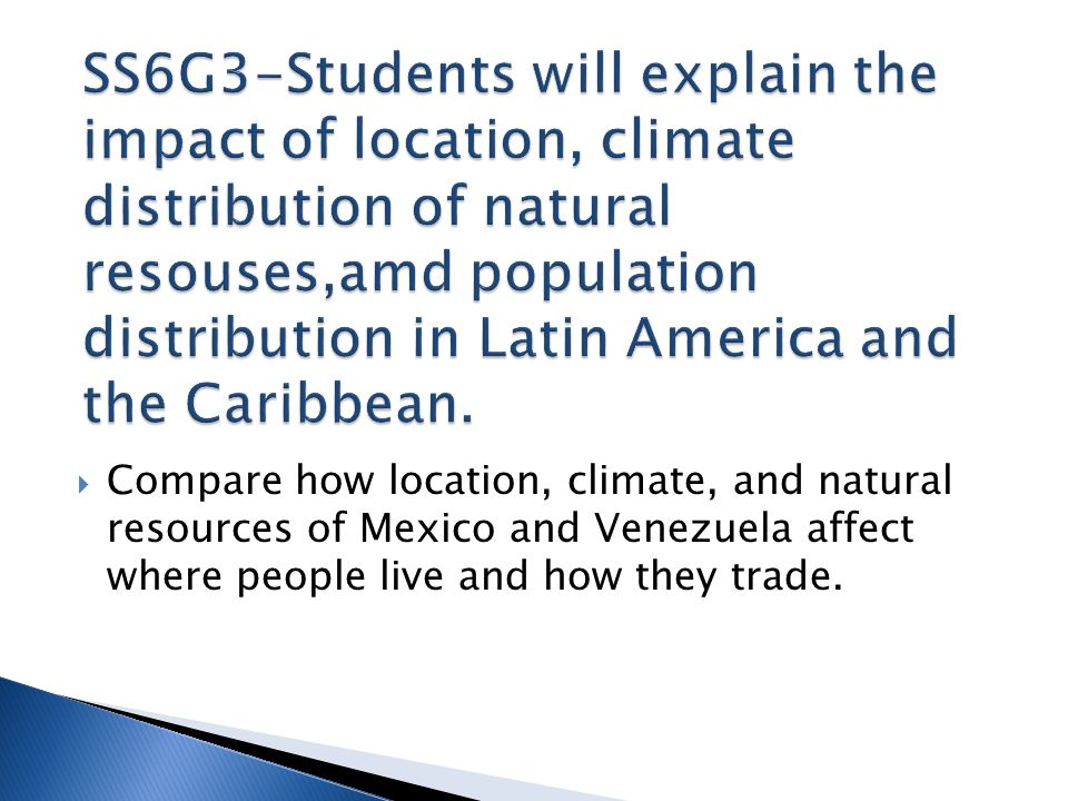 Compare how location, climate, and natural resources of Mexico and Venezuela affect where people live and how they trade.
