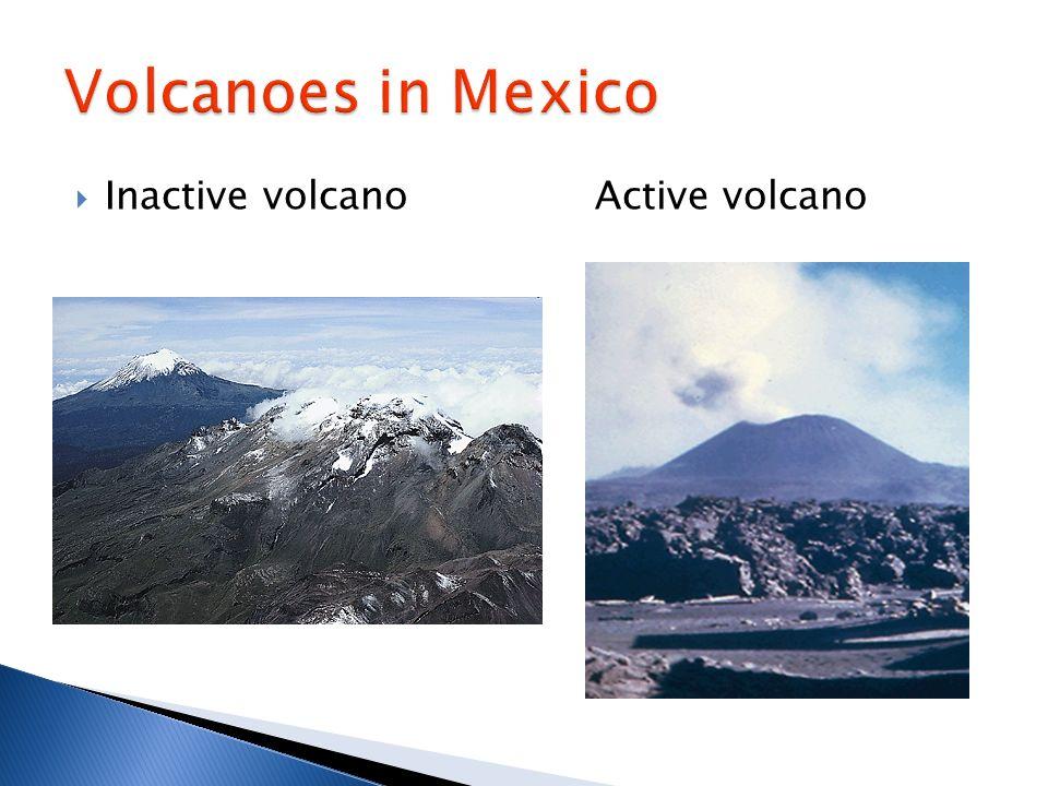 Inactive volcano Active volcano