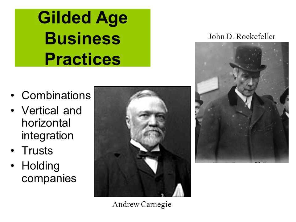 Combinations Vertical and horizontal integration Trusts Holding companies Gilded Age Business Practices Andrew Carnegie John D. Rockefeller