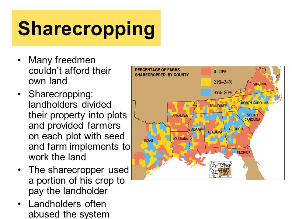 Many freedmen couldnt afford their own land Sharecropping: landholders divided their property into plots and provided farmers on each plot with seed a