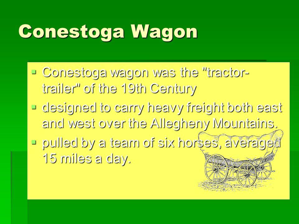 Conestoga Wagon Conestoga wagon was the