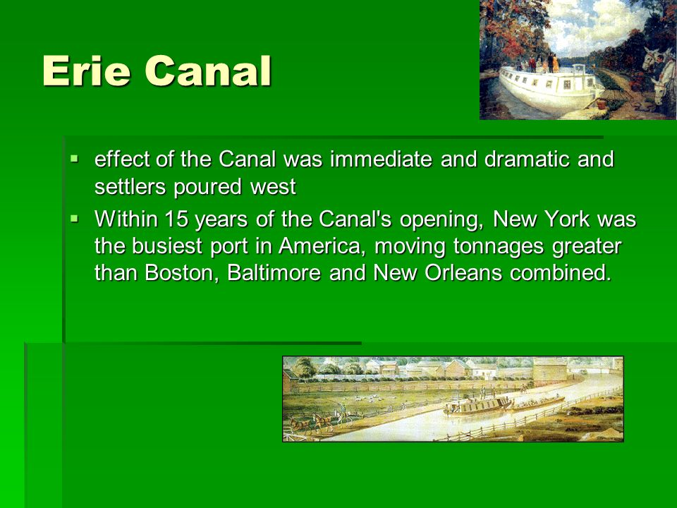 Erie Canal effect of the Canal was immediate and dramatic and settlers poured west effect of the Canal was immediate and dramatic and settlers poured