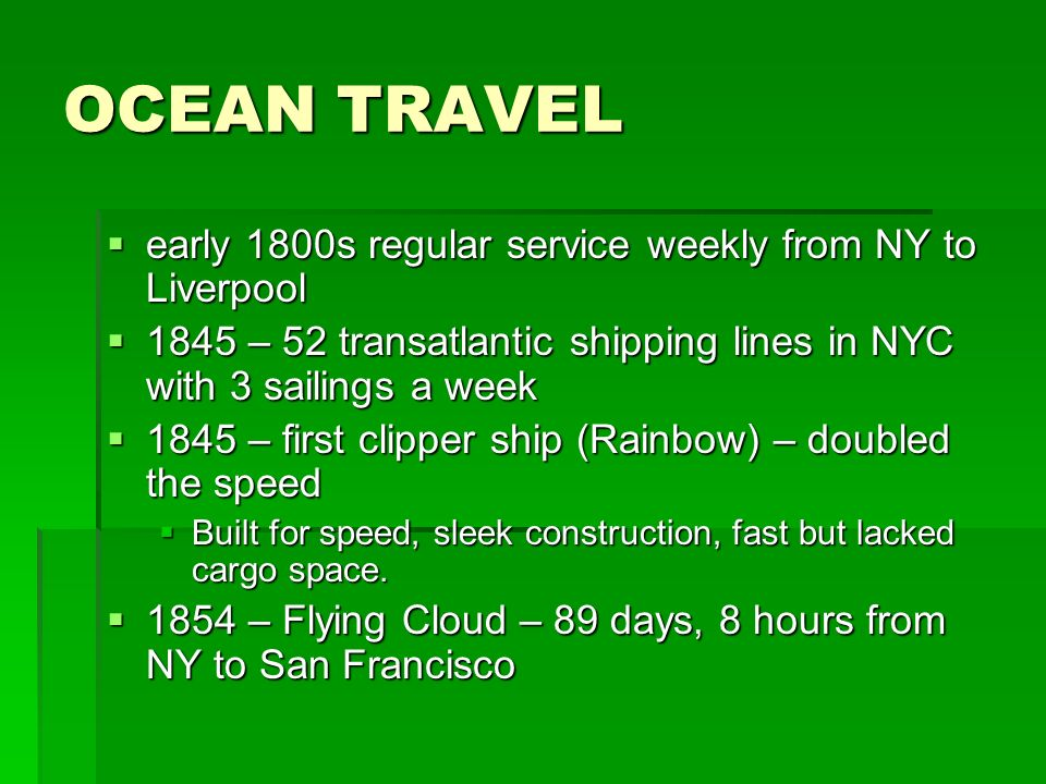 OCEAN TRAVEL early 1800s regular service weekly from NY to Liverpool early 1800s regular service weekly from NY to Liverpool 1845 – 52 transatlantic s